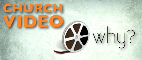 Why Church Video?